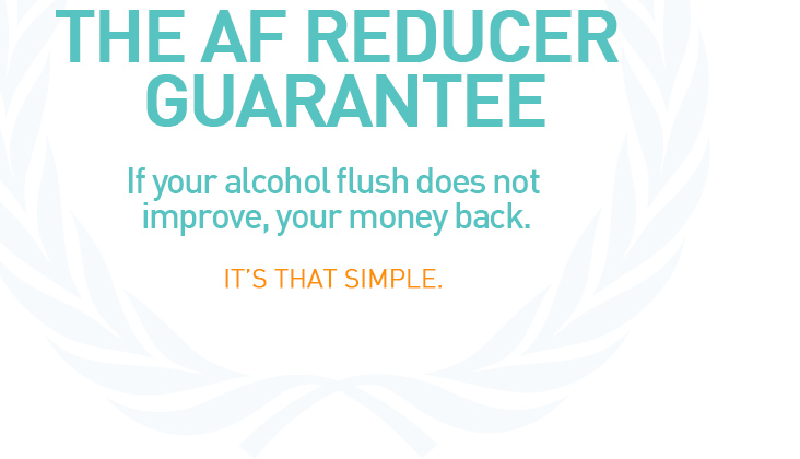 AF Reducer Guarantee - Alcohol Flush
